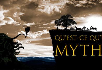 Qu'est-ce qu'un MYTHE?
