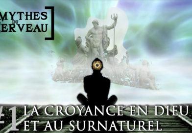 La Croyance en DIEU et au SURNATUREL ◈ Les mythes du cerveau #1