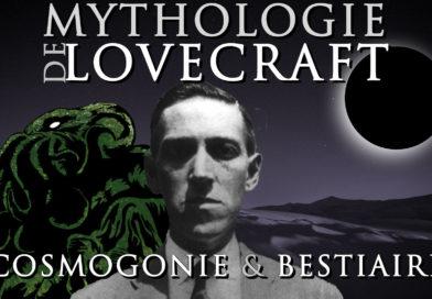 La Mythologie de LOVECRAFT #1 Cosmogonie & Bestiaire